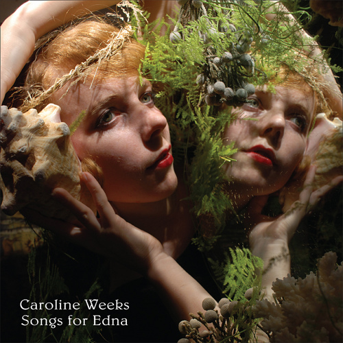 Songs for Edna, by Caroline Weeks