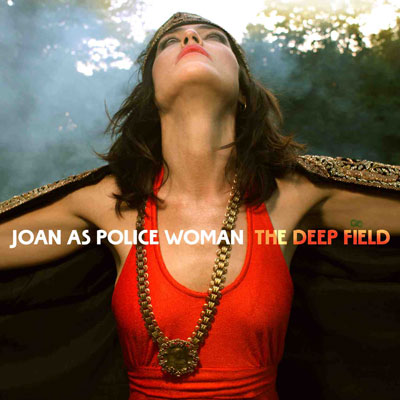 Joan as police woman, the deep field. Comme une vieille amie