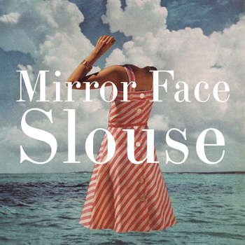 Mirror face, Slouse EP