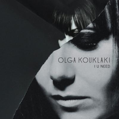 Olga Kouklaki, I U need