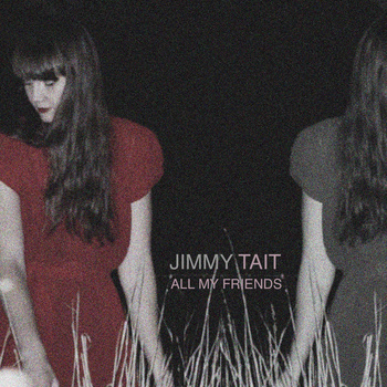 Jimmy Tait, All my friends